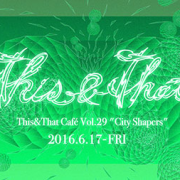 Friday (June 17), enjoy great music at This and That, a collaboration of Tokyo's brightest artists.